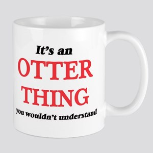 It's an Otter thing, you wouldn't und Mugs